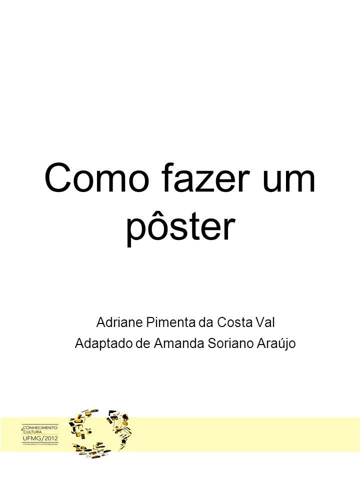 Como fazer um pôster Adriane Pimenta da Costa Val Adaptado de Amanda Soriano Araújo