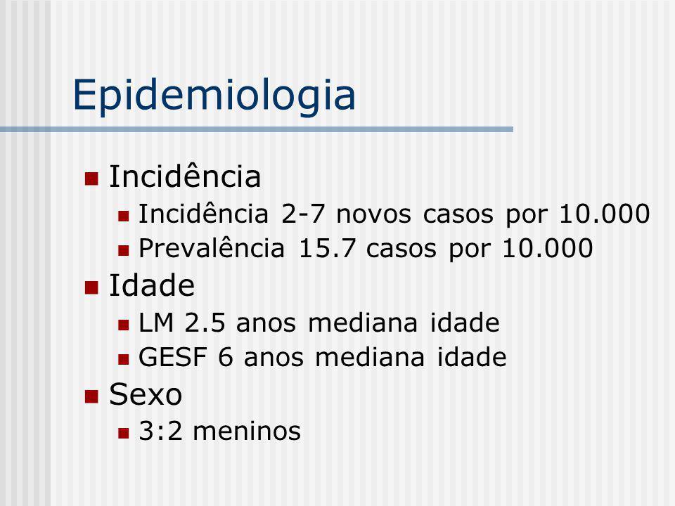 Epidemiologia Incidência Incidência 2-7 novos casos por 10.000 Prevalência 15.7 casos por 10.000 Idade LM 2.5 anos mediana idade GESF 6 anos mediana i