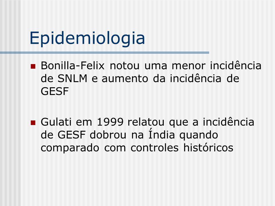 Bonilla-Felix notou uma menor incidência de SNLM e aumento da incidência de GESF Gulati em 1999 relatou que a incidência de GESF dobrou na Índia quand