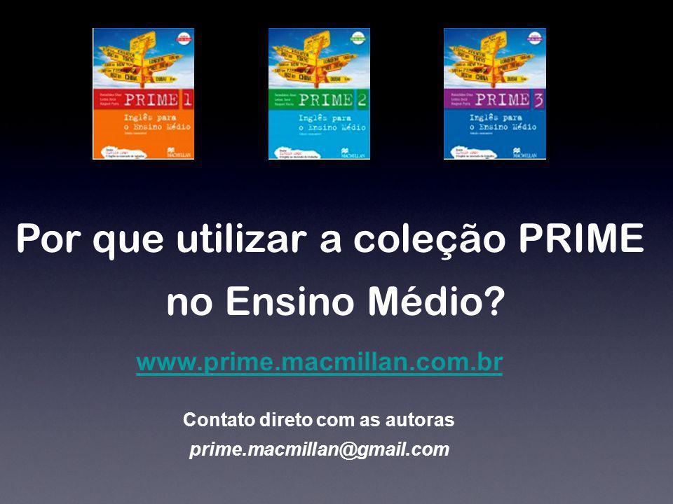 Por que utilizar a coleção PRIME no Ensino Médio? Contato direto com as autoras prime.macmillan@gmail.com www.prime.macmillan.com.br