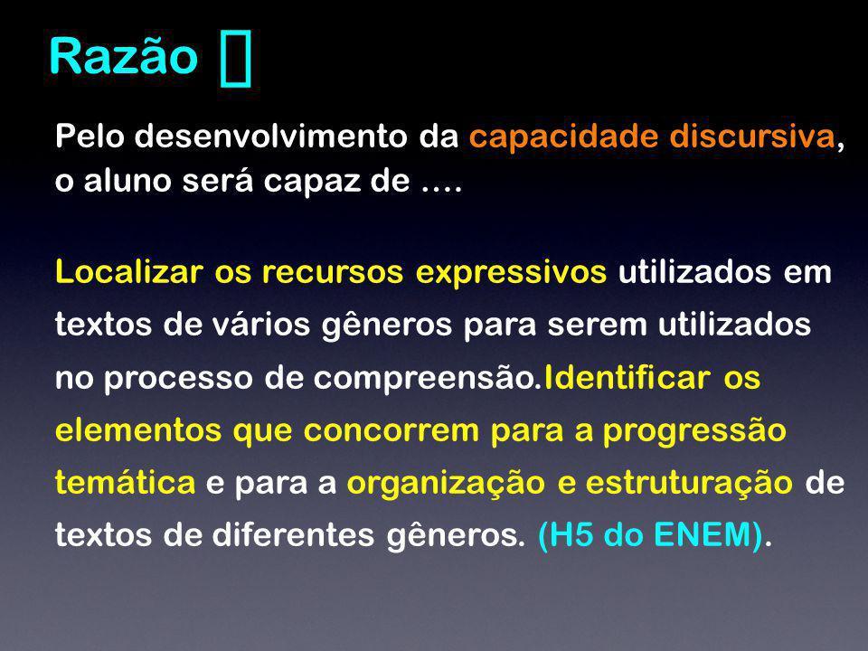 Pelo desenvolvimento da capacidade discursiva, o aluno será capaz de …. Localizar os recursos expressivos utilizados em textos de vários gêneros para