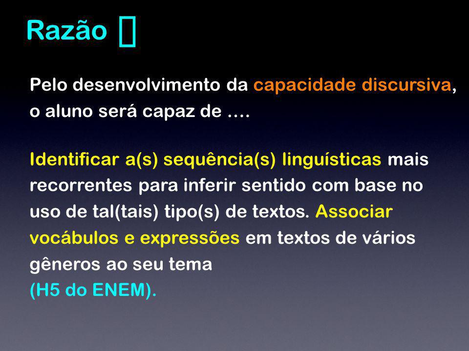 Pelo desenvolvimento da capacidade discursiva, o aluno será capaz de …. Identificar a(s) sequência(s) linguísticas mais recorrentes para inferir senti