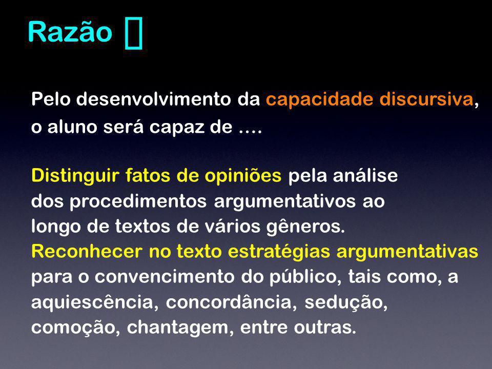 Pelo desenvolvimento da capacidade discursiva, o aluno será capaz de …. Distinguir fatos de opiniões pela análise dos procedimentos argumentativos ao