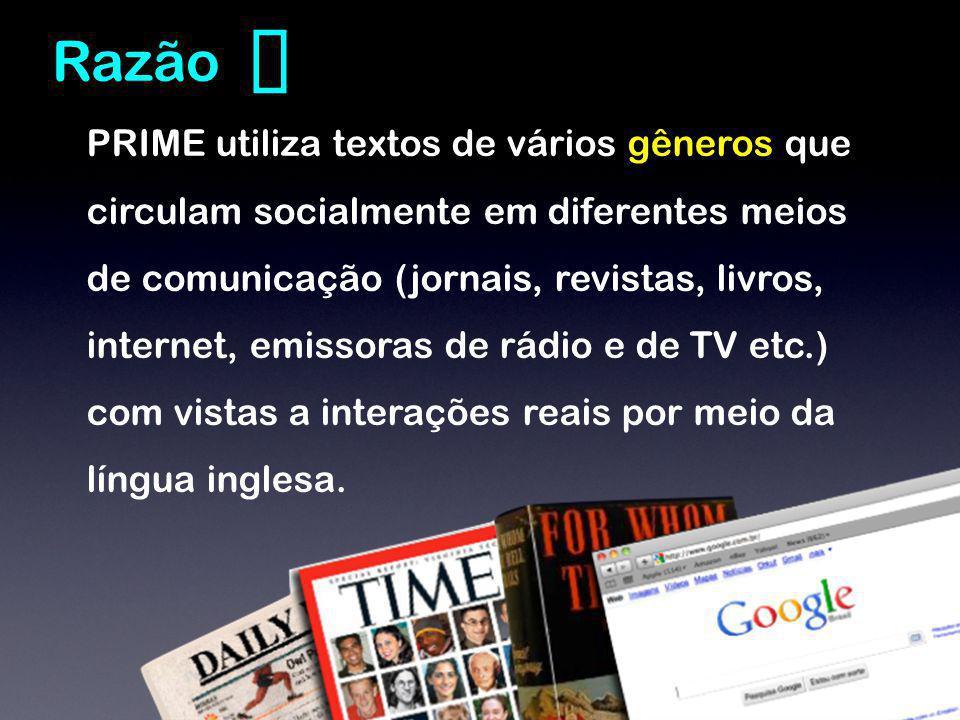 Razão PRIME utiliza textos de vários gêneros que circulam socialmente em diferentes meios de comunicação (jornais, revistas, livros, internet, emissoras de rádio e de TV etc.) com vistas a interações reais por meio da língua inglesa.