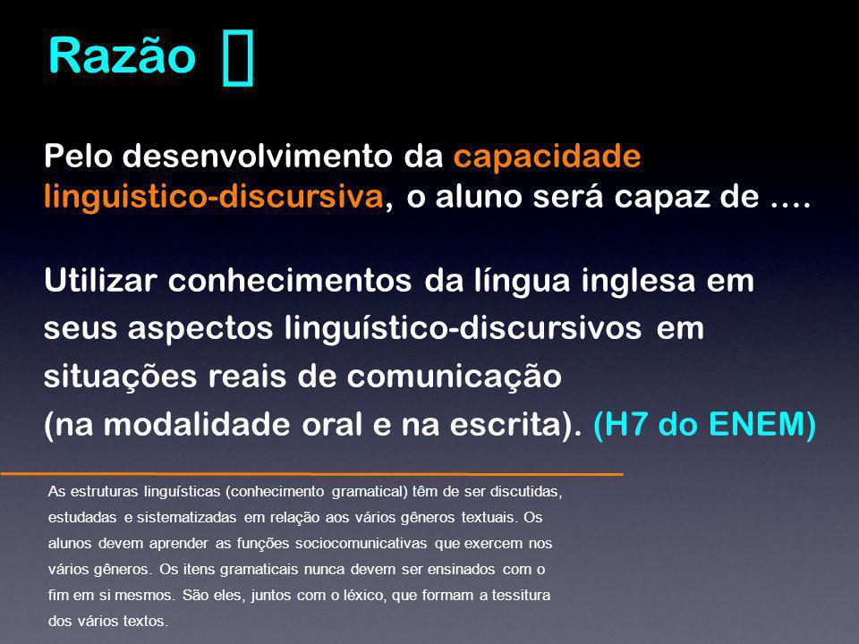Pelo desenvolvimento da capacidade linguistico-discursiva, o aluno será capaz de …. Utilizar conhecimentos da língua inglesa em seus aspectos linguíst