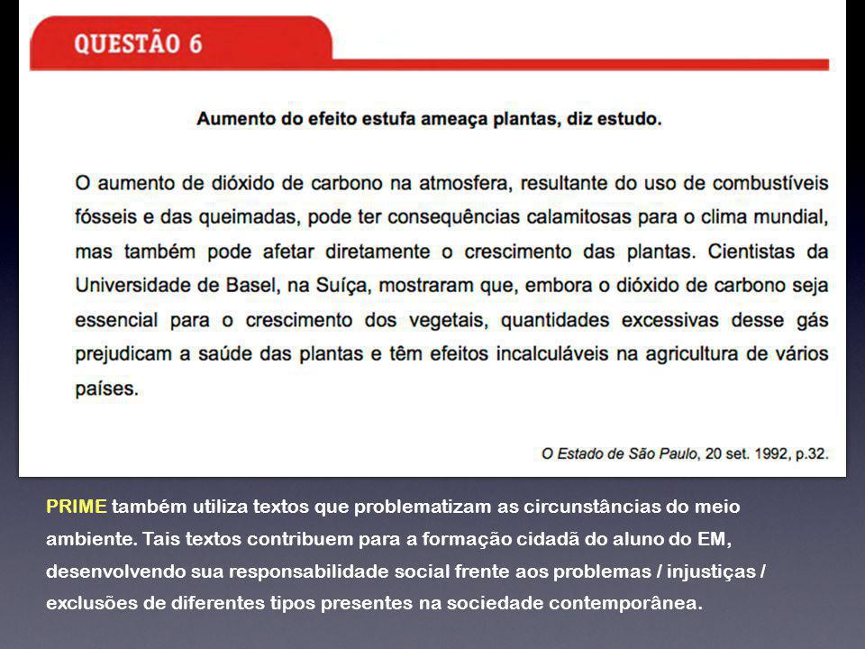 PRIME também utiliza textos que problematizam as circunstâncias do meio ambiente. Tais textos contribuem para a formação cidadã do aluno do EM, desenv