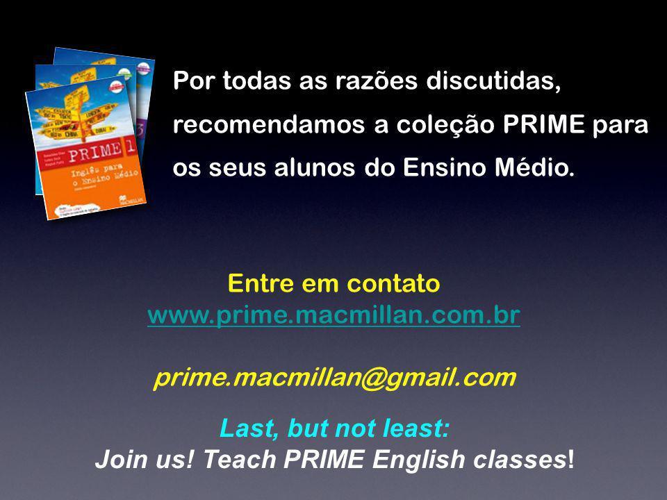 Por todas as razões discutidas, recomendamos a coleção PRIME para os seus alunos do Ensino Médio. Entre em contato www.prime.macmillan.com.br prime.ma