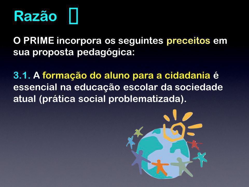 O PRIME incorpora os seguintes preceitos em sua proposta pedagógica: 3.1. A formação do aluno para a cidadania é essencial na educação escolar da soci