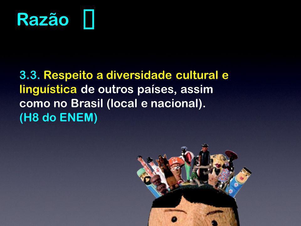 3.3. Respeito a diversidade cultural e linguística de outros países, assim como no Brasil (local e nacional). (H8 do ENEM) Razão