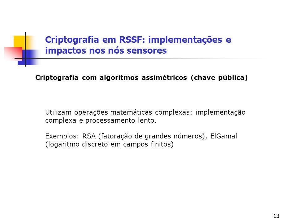 13 Criptografia em RSSF: implementações e impactos nos nós sensores Utilizam operações matemáticas complexas: implementação complexa e processamento l