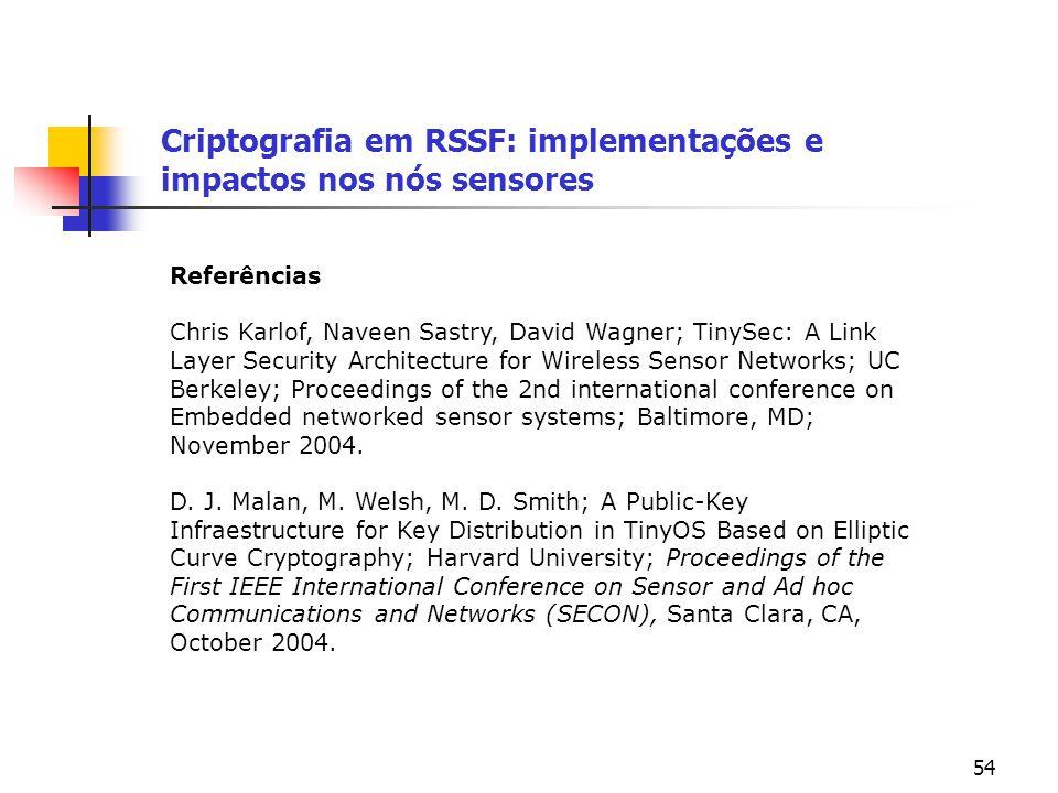 54 Criptografia em RSSF: implementações e impactos nos nós sensores Referências Chris Karlof, Naveen Sastry, David Wagner; TinySec: A Link Layer Secur