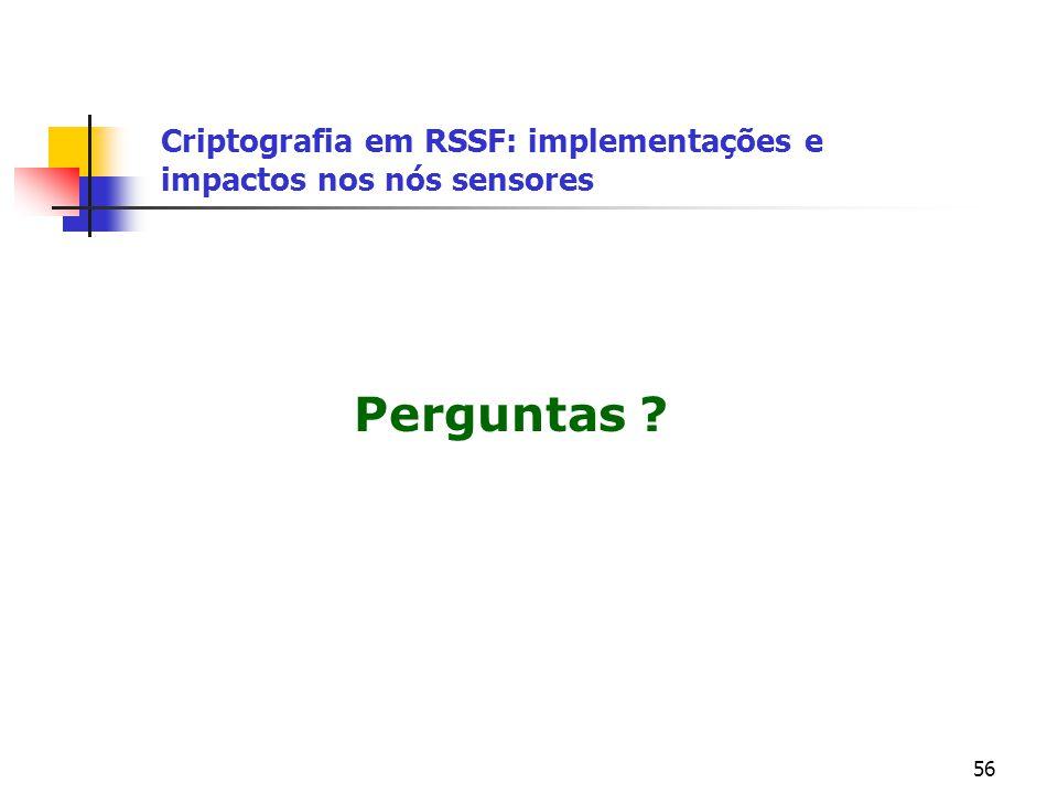 56 Criptografia em RSSF: implementações e impactos nos nós sensores Perguntas ?