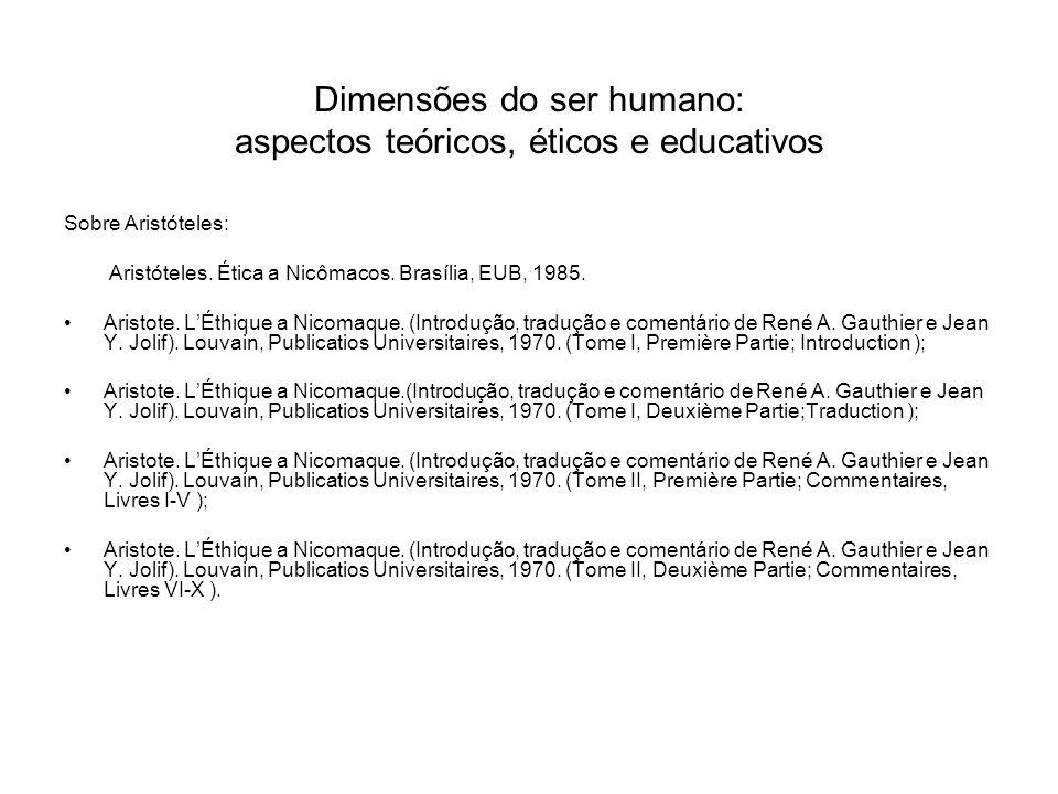 Dimensões do ser humano: aspectos teóricos, éticos e educativos Sobre Aristóteles: Aristóteles. Ética a Nicômacos. Brasília, EUB, 1985. Aristote. LÉth