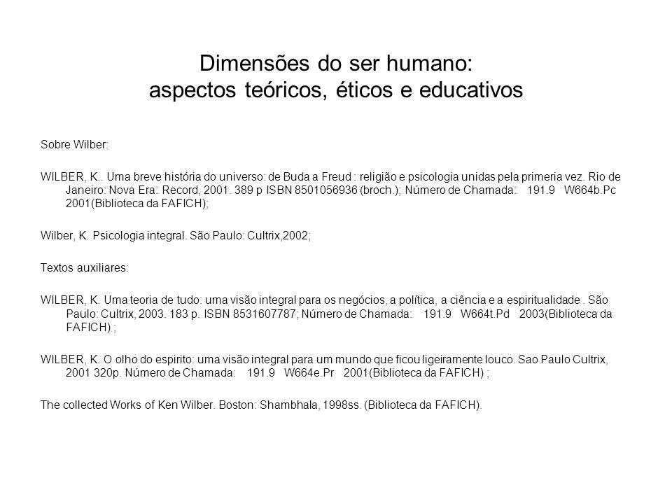 Dimensões do ser humano: aspectos teóricos, éticos e educativos Sobre Wilber: WILBER, K.. Uma breve história do universo: de Buda a Freud : religião e