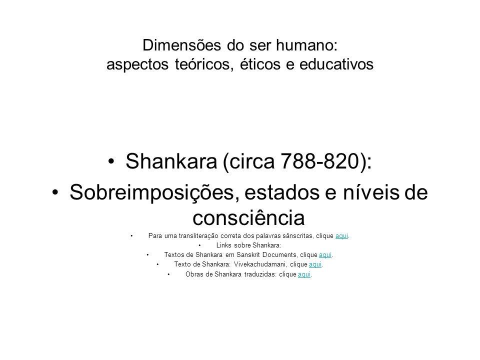 Dimensões do ser humano: aspectos teóricos, éticos e educativos Shankara (circa 788-820): Sobreimposições, estados e níveis de consciência Para uma tr