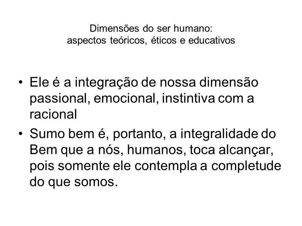 Dimensões do ser humano: aspectos teóricos, éticos e educativos Ele é a integração de nossa dimensão passional, emocional, instintiva com a racional S