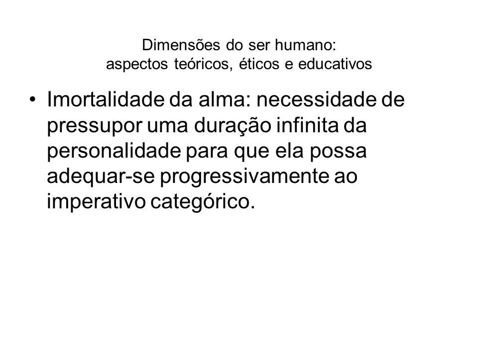 Dimensões do ser humano: aspectos teóricos, éticos e educativos Imortalidade da alma: necessidade de pressupor uma duração infinita da personalidade p