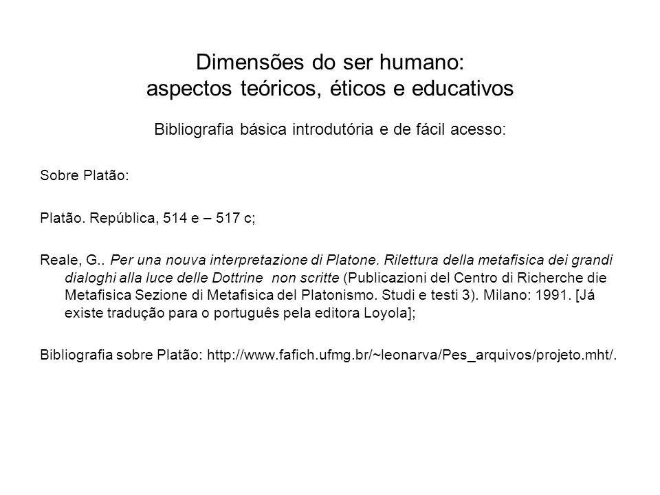 Dimensões do ser humano: aspectos teóricos, éticos e educativos Bibliografia básica introdutória e de fácil acesso: Sobre Platão: Platão. República, 5