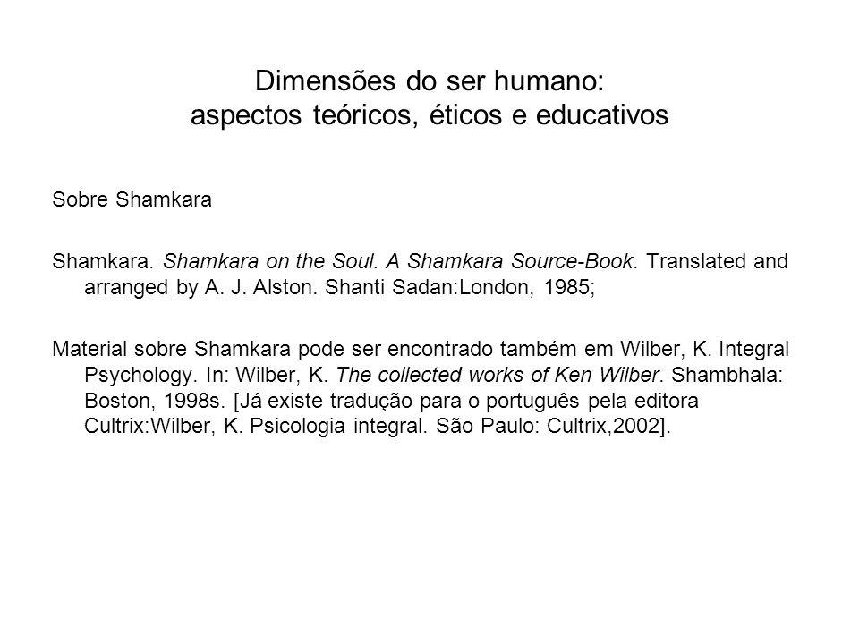 Dimensões do ser humano: aspectos teóricos, éticos e educativos Sobre Shamkara Shamkara. Shamkara on the Soul. A Shamkara Source-Book. Translated and