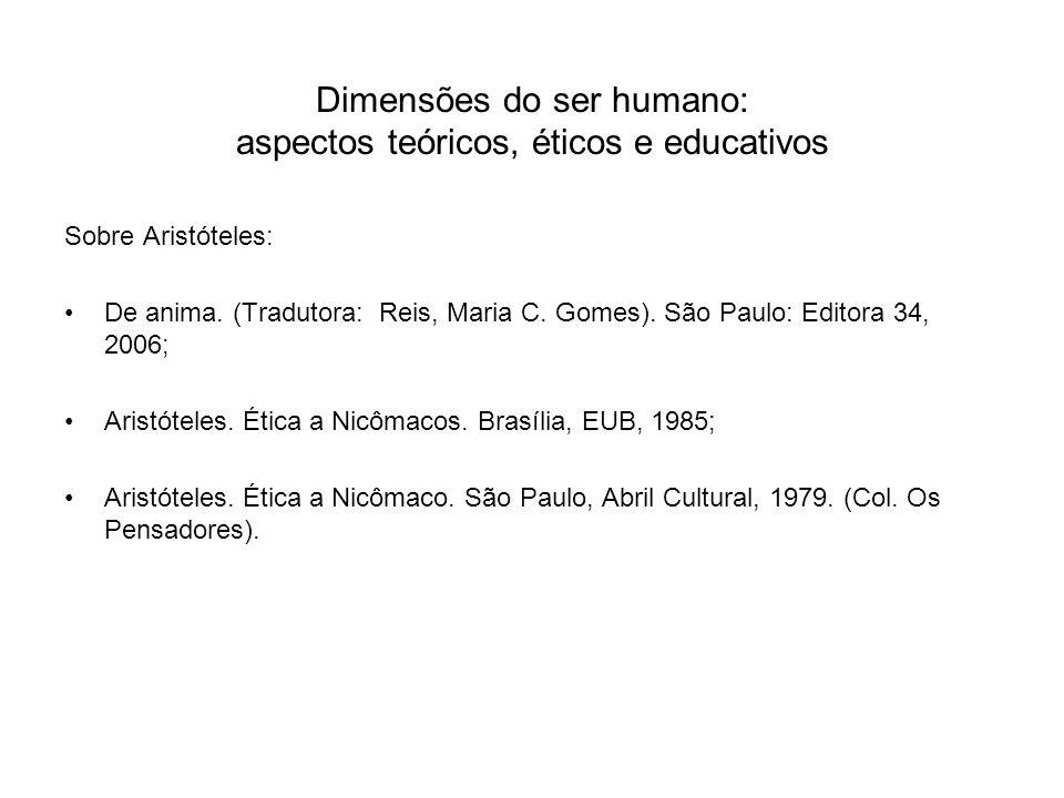 Dimensões do ser humano: aspectos teóricos, éticos e educativos Sobre Aristóteles: De anima. (Tradutora: Reis, Maria C. Gomes). São Paulo: Editora 34,