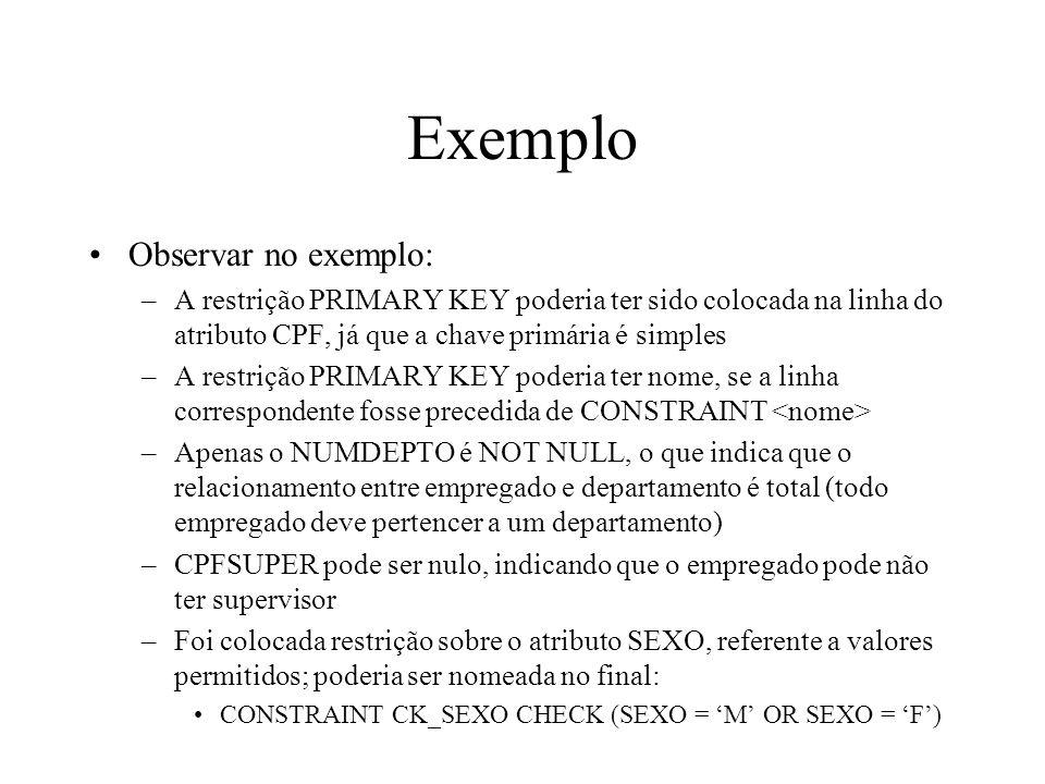 Exemplo Observar no exemplo: –A restrição PRIMARY KEY poderia ter sido colocada na linha do atributo CPF, já que a chave primária é simples –A restriç