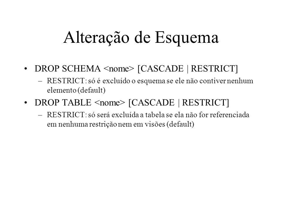 Alteração de Esquema DROP SCHEMA [CASCADE | RESTRICT] –RESTRICT: só é excluído o esquema se ele não contiver nenhum elemento (default) DROP TABLE [CAS