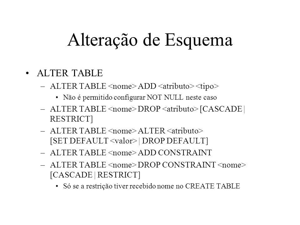 Alteração de Esquema ALTER TABLE –ALTER TABLE ADD Não é permitido configurar NOT NULL neste caso –ALTER TABLE DROP [CASCADE | RESTRICT] –ALTER TABLE A