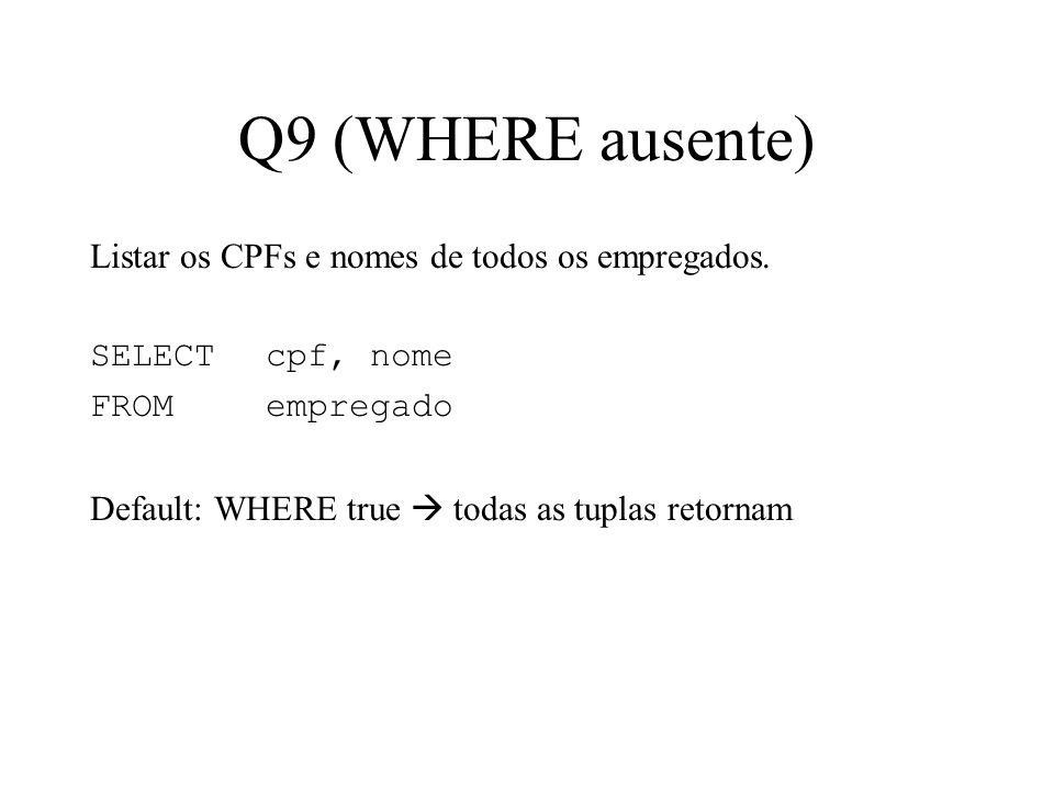 Q9 (WHERE ausente) Listar os CPFs e nomes de todos os empregados. SELECT cpf, nome FROMempregado Default: WHERE true todas as tuplas retornam