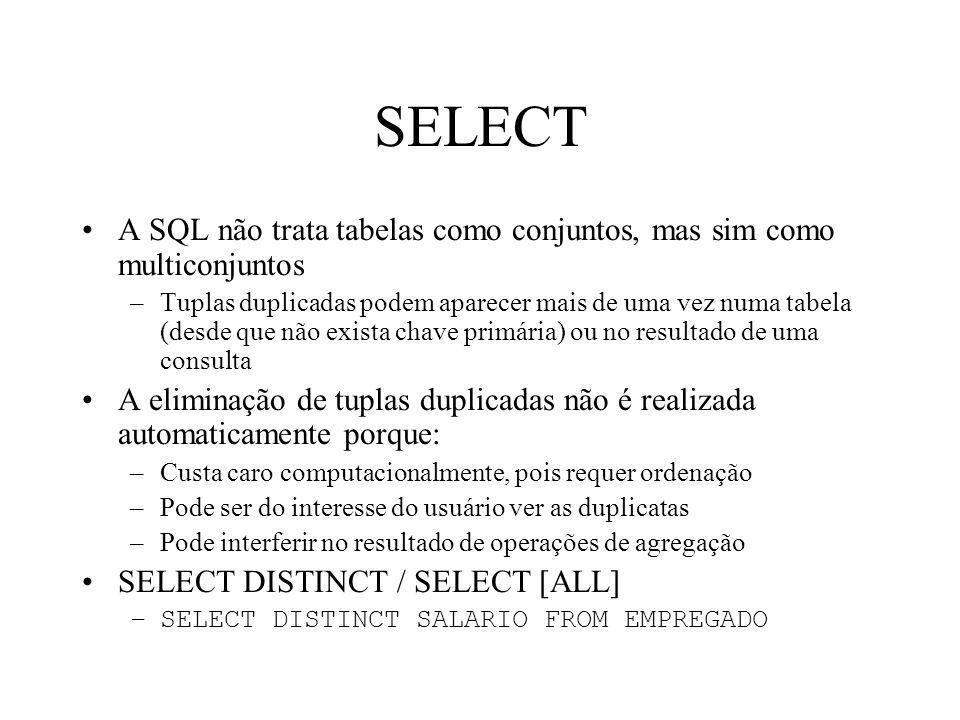 SELECT A SQL não trata tabelas como conjuntos, mas sim como multiconjuntos –Tuplas duplicadas podem aparecer mais de uma vez numa tabela (desde que nã