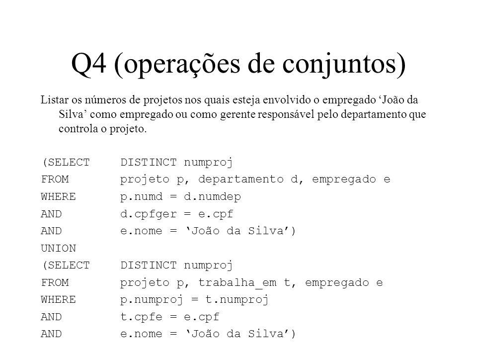 Q4 (operações de conjuntos) Listar os números de projetos nos quais esteja envolvido o empregado João da Silva como empregado ou como gerente responsá