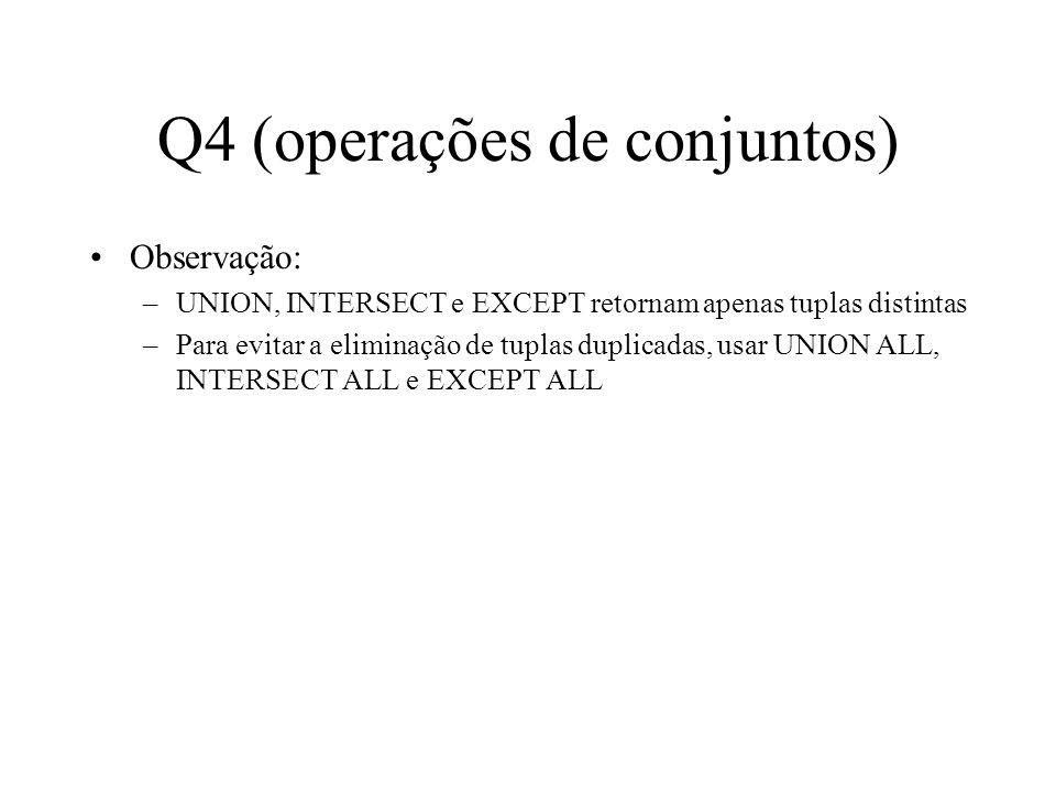 Q4 (operações de conjuntos) Observação: –UNION, INTERSECT e EXCEPT retornam apenas tuplas distintas –Para evitar a eliminação de tuplas duplicadas, us
