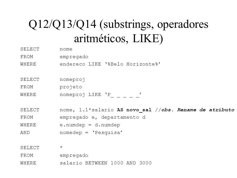 Q12/Q13/Q14 (substrings, operadores aritméticos, LIKE) SELECT nome FROMempregado WHEREendereco LIKE %Belo Horizonte% SELECT nomeproj FROMprojeto WHERE