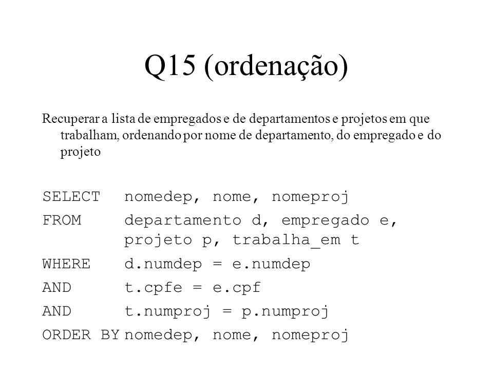 Q15 (ordenação) Recuperar a lista de empregados e de departamentos e projetos em que trabalham, ordenando por nome de departamento, do empregado e do