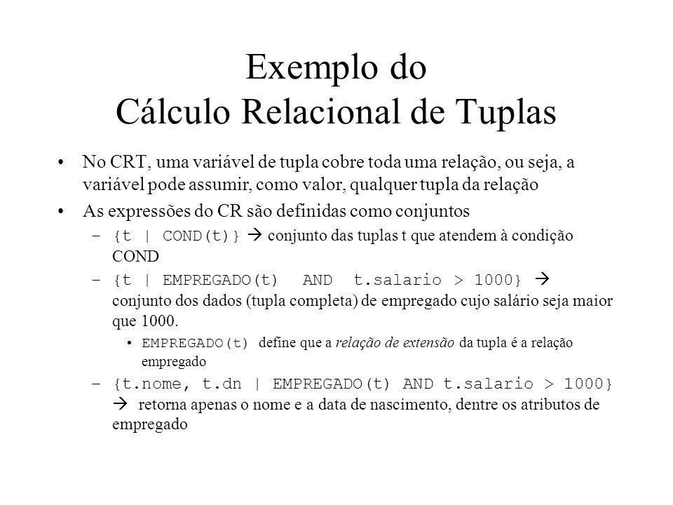 Exemplo do Cálculo Relacional de Tuplas No CRT, uma variável de tupla cobre toda uma relação, ou seja, a variável pode assumir, como valor, qualquer t