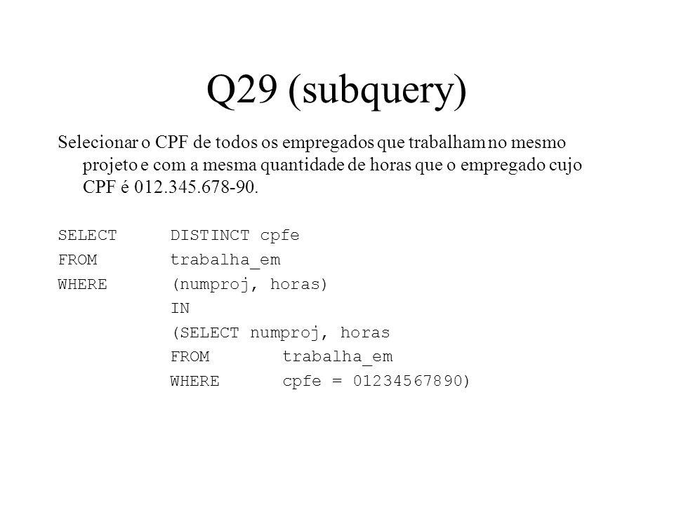 Q29 (subquery) Selecionar o CPF de todos os empregados que trabalham no mesmo projeto e com a mesma quantidade de horas que o empregado cujo CPF é 012