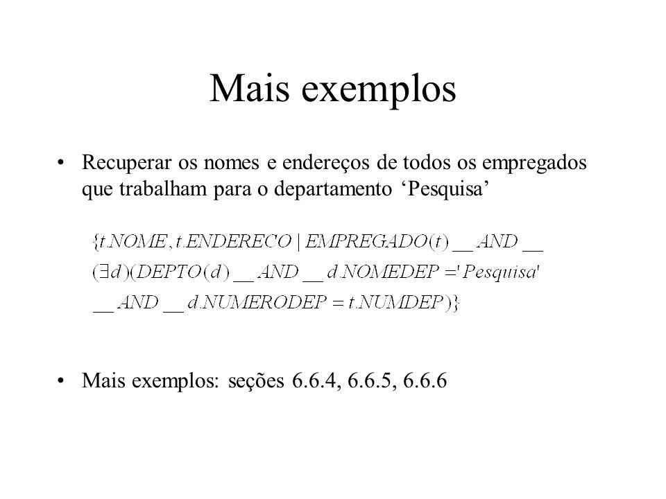 Q12/Q13/Q14 (substrings, operadores aritméticos, LIKE) SELECT nome FROMempregado WHEREendereco LIKE %Belo Horizonte% SELECT nomeproj FROMprojeto WHEREnomeproj LIKE P_ _ _ _ _ SELECT nome, 1.1*salario AS novo_sal //obs.