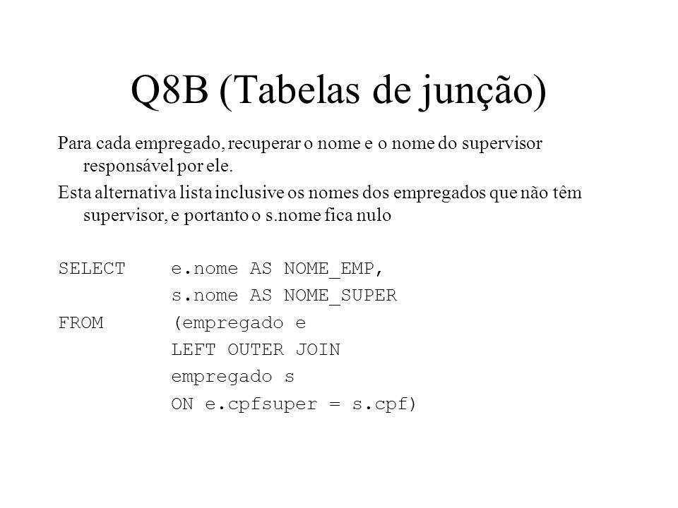 Q8B (Tabelas de junção) Para cada empregado, recuperar o nome e o nome do supervisor responsável por ele. Esta alternativa lista inclusive os nomes do
