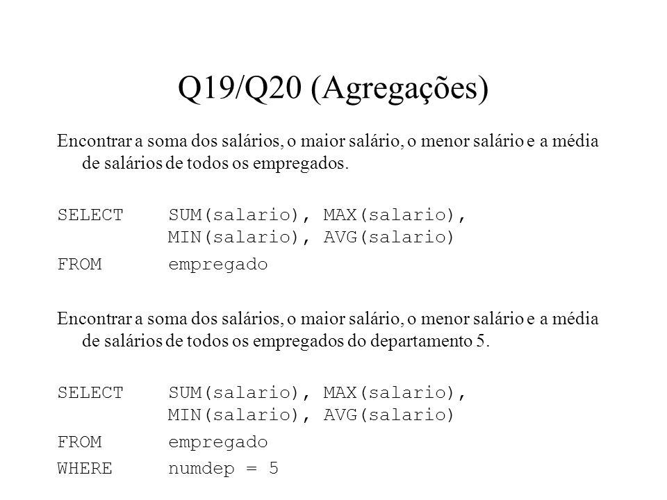 Q19/Q20 (Agregações) Encontrar a soma dos salários, o maior salário, o menor salário e a média de salários de todos os empregados. SELECT SUM(salario)