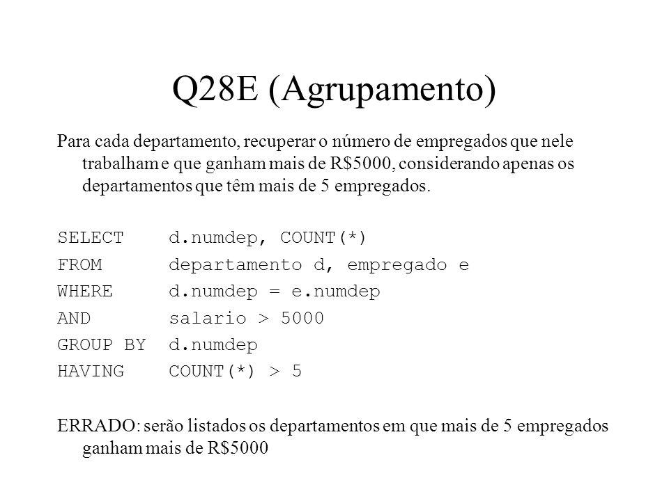 Q28E (Agrupamento) Para cada departamento, recuperar o número de empregados que nele trabalham e que ganham mais de R$5000, considerando apenas os dep