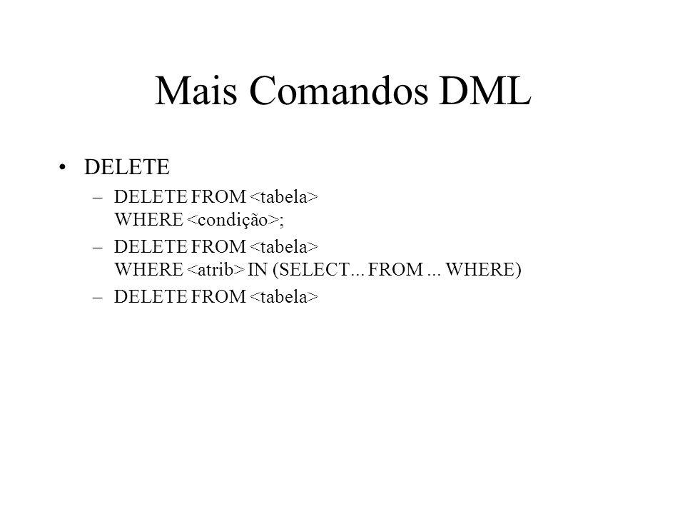 Mais Comandos DML DELETE –DELETE FROM WHERE ; –DELETE FROM WHERE IN (SELECT... FROM... WHERE) –DELETE FROM