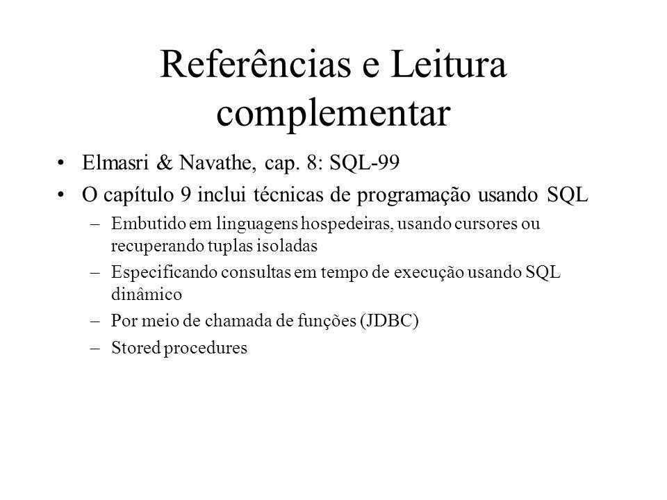 Referências e Leitura complementar Elmasri & Navathe, cap. 8: SQL-99 O capítulo 9 inclui técnicas de programação usando SQL –Embutido em linguagens ho