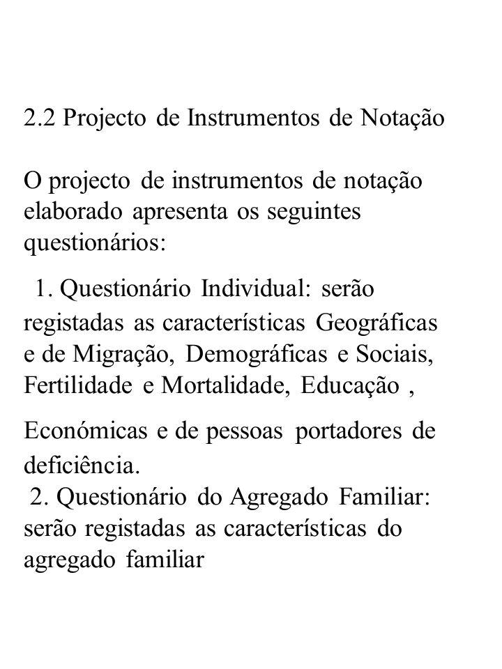 2.2 Projecto de Instrumentos de Notação O projecto de instrumentos de notação elaborado apresenta os seguintes questionários: 1.