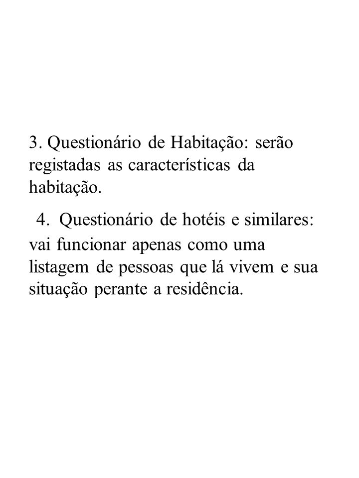 3. Questionário de Habitação: serão registadas as características da habitação.