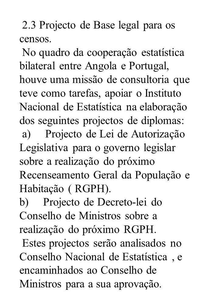 2.3 Projecto de Base legal para os censos. No quadro da cooperação estatística bilateral entre Angola e Portugal, houve uma missão de consultoria que