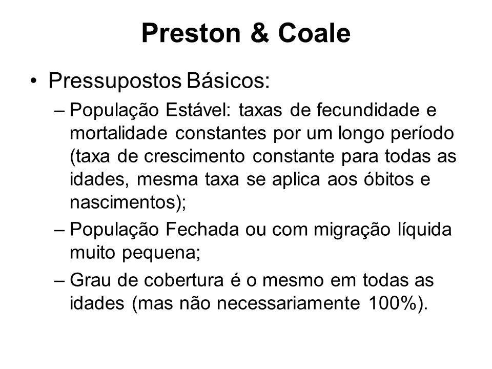 Preston & Coale Idéia Inicial é bem intuitiva: –Suponha uma população fechada com 1000 pessoas de idade exata 15, e podemos acompanhá-los até que o último morra.