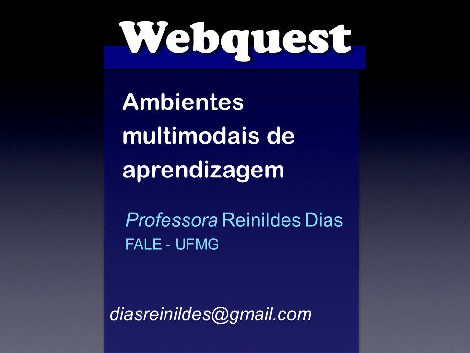 Webquest Ambientes multimodais de aprendizagem Professora Reinildes Dias FALE - UFMG diasreinildes@gmail.com
