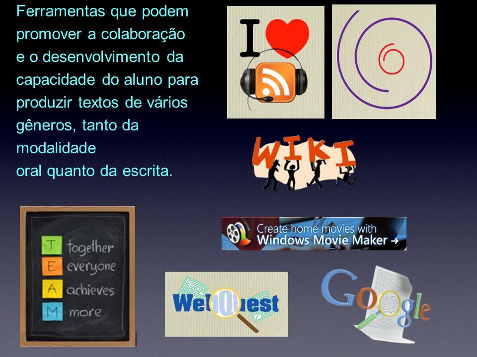 Ferramentas que podem promover a colaboração e o desenvolvimento da capacidade do aluno para produzir textos de vários gêneros, tanto da modalidade or