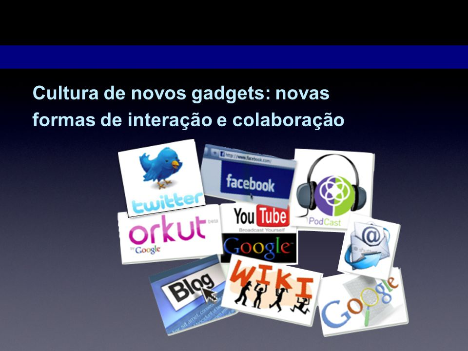 Cultura de novos gadgets: novas formas de interação e colaboração