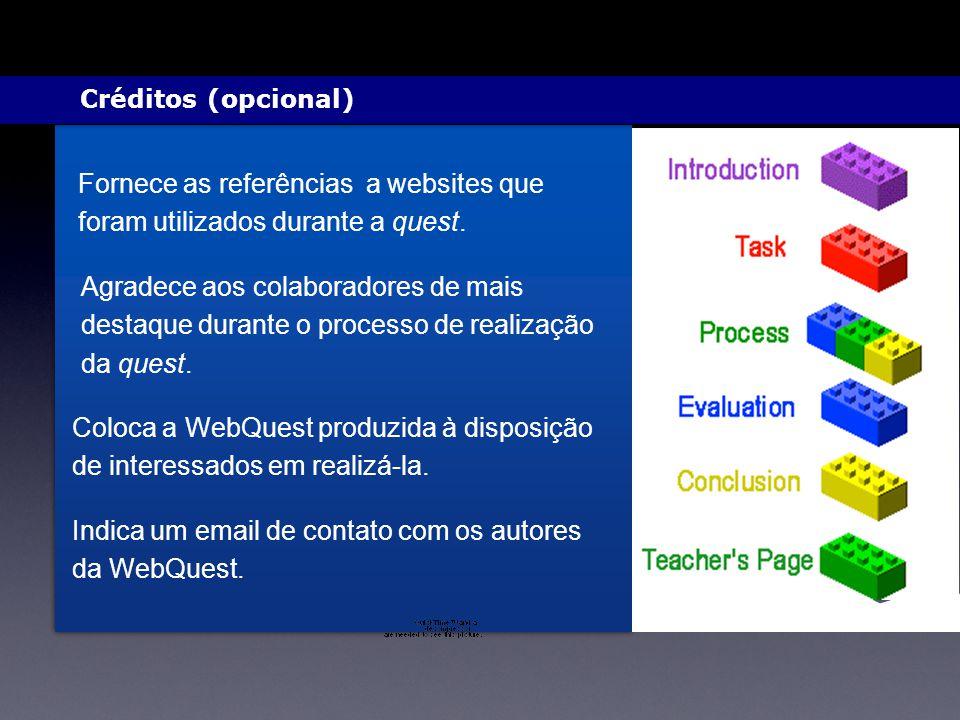 Créditos (opcional) Fornece as referências a websites que foram utilizados durante a quest. Agradece aos colaboradores de mais destaque durante o proc