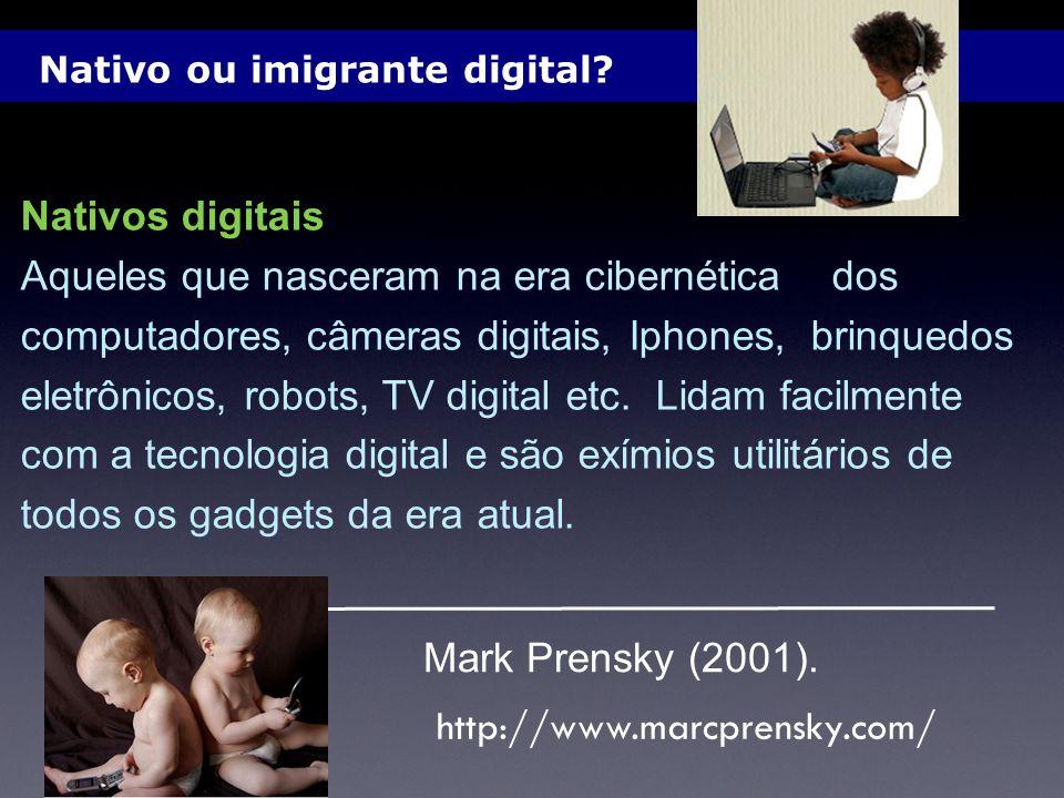 Nativo ou imigrante digital? Nativos digitais Aqueles que nasceram na era cibernética dos computadores, câmeras digitais, Iphones, brinquedos eletrôni